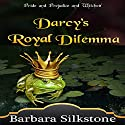 Darcy's Royal Dilemma: The Witches of Longbourn, Book 1 Audiobook by Barbara Silkstone,  A Lady Narrated by Jannie Meisberger
