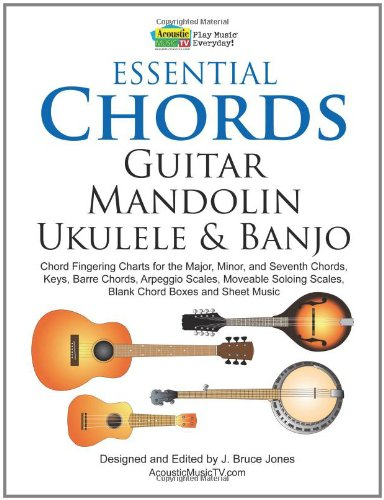 Essential Chords, Guitar, Mandolin, Ukulele and Banjo: Chord Fingering Charts for the Major ...