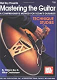 Mastering the Guitar, a Comprehensive Method for Today's Guitarist: Technique Studies (0786628170) by William Bay