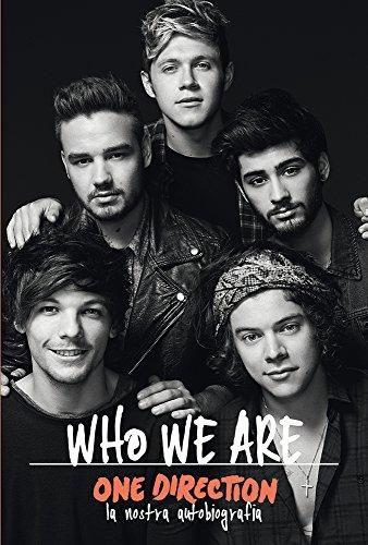 One Direction. Who we are, la nostra autobiografia. One Direction 100% ufficiale