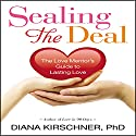 Sealing the Deal: The Love Mentor's Guide to Lasting Love (       UNABRIDGED) by Diana Kirschner, Ph.D. Narrated by Diana Kirschner, Ph.D.