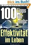 100 Tipps f�r mehr Effektivit�t im Le...