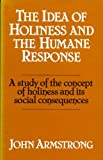 The Idea of Holiness and the Humane Response (0042000424) by Armstrong, John