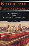 Railroads of Pennsylvania: Fragments of the Past in the Keystone Landscape