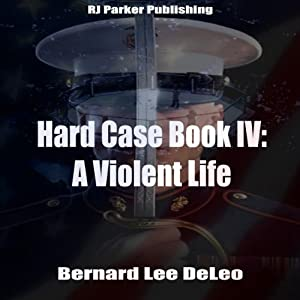 A Violent Life: The John Harding Series: Hard Case, Book 4 | [Bernard Lee DeLeo, RJ Parker]