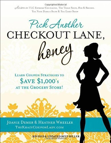 Pick Another Checkout Lane, Honey: Learn Coupon Strategies to Save $1000s at the Grocery Store by Joanie Demer (2012-01-01)