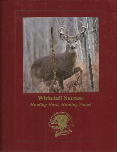 Whitetail success: Hunting hard, hunting smart (Hunting wisdom library), Gregg Gutschow