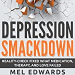 Depression Smackdown: Reality-Check Fixed What Medication, Therapy, and Love Failed | Mel Edwards