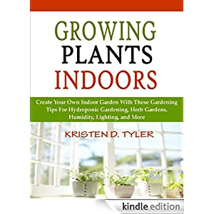Growing Plants Indoors; Create Your Own Indoor Garden With These ...