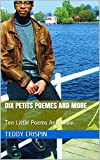 DIX PETITS POEMES AND MORE: Ten Little Poems And More (French Edition)