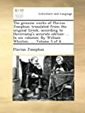 The genuine works of Flavius Josephus; translated from the original Greek, according to Havercamp's accurate edition: ... In six volumes. By William Whiston, ...  Volume 5 of 6