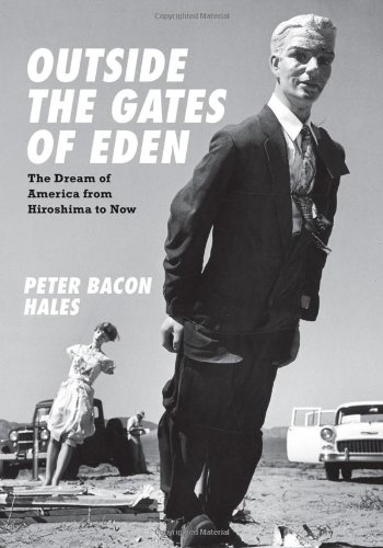 Outside the Gates of Eden: The Dream of America from Hiroshima to Now