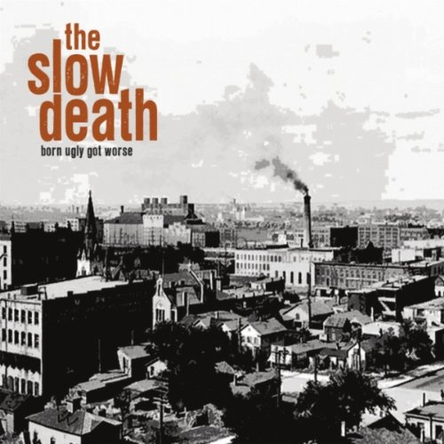 The Slow Death - Born Ugly Got Worse  (2011)
