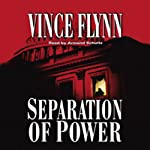 Separation of Power (       ABRIDGED) by Vince Flynn Narrated by Armand Schultz