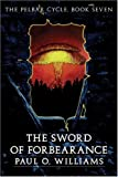 The Sword of Forbearance: The Pelbar Cycle, Book Seven (Beyond Armageddon) (Bk. 7) (0803298471) by Williams, Paul O.
