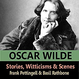 The Stories, Witticisms & Scenes of Oscar Wilde Audiobook