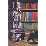 Time Was Soft There: A Paris Sojourn at Shakespeare & Co. ~ Jeremy Mercer