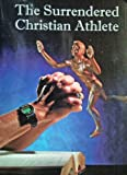 The Surrendered Christian Athlete