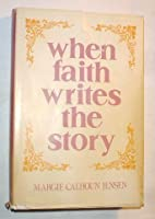 When Faith Writes the Story by Margie…