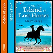 The Island of Lost Horses (       UNABRIDGED) by Stacy Gregg Narrated by Julia Barrie