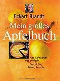Mein großes Apfelbuch: Alte Apfelsorten neu entdeckt. Geschichte, Anbau, Rezepte