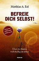 Befreie dich selbst!: �ber die Kunst, wahrhaftig zu leben (German Edition)