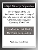 img - for The Conquest of the Old Southwest; the romantic story of the early pioneers into Virginia, the Carolinas, Tennessee, and Kentucky, 1740-1790 book / textbook / text book
