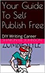 Your Guide To Self Publish Free: DIY...