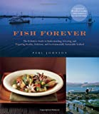 Fish Forever: The Definitive Guide to Understanding, Selecting, and Preparing Healthy, Delicious, and Environmentally Sustainable Seafood (076458779X) by Johnson, Paul