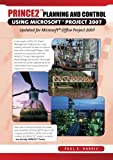 Paul Harris PRINCE2 Planning and Control Using Microsoft Project: Updated for Microsoft Office Project 2007: Including Microsoft Project 2000 to 2007