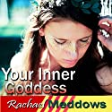 Embrace Your Inner Goddess Hypnosis: Be Empowered & Sexy Confidence, Guided Meditation, Binaural Beats, Positive Affirmations  by Rachael Meddows Narrated by Rachael Meddows
