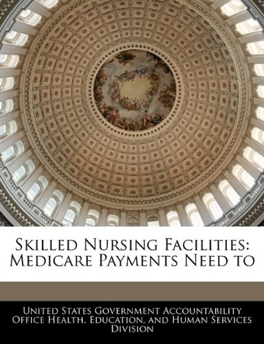 Skilled Nursing Facilities: Medicare Payments Need to