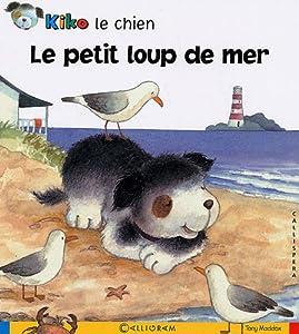 Kiko le chien : Le petit loup de mer: Tony Maddox
