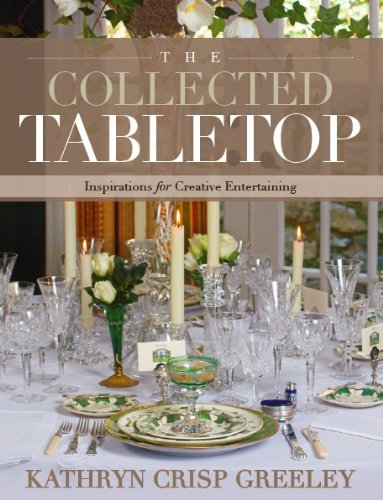 The Collected Tabletop: Inspirations for Creative Entertaining by Kathryn Greeley