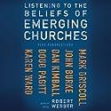 Listening to the Beliefs of Emerging Churches: Five Perspectives (       UNABRIDGED) by Robert E. Webber (editor), Mark Driscoll, John Burke, Dan Kimball, Doug Pagitt, Karen Ward, Robert Webber Narrated by Mike Fernandez