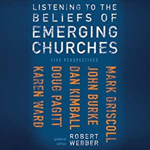 Listening to the Beliefs of Emerging Churches: Five Perspectives | [Robert E. Webber (editor), Mark Driscoll, John Burke, Dan Kimball, Doug Pagitt, Karen Ward, Robert Webber]