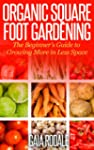 Organic Square Foot Gardening: The Be...