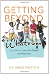 "Getting Beyond ""Whatever"": The Guide to Teen Self-Esteem and Happiness"