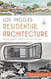 img - for Los Angeles Residential Architecture: Modernism Meets Eclecticism (General History) book / textbook / text book