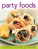 Bridget Jones Party Foods: 320 Mouthwatering Recipes for Every Occasion, from Light Bites, Brunches and Buffets to Dinner Parties, Shown in 1000 Photographs