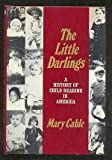 The little darlings: A history of child rearing in America (0684142198) by Cable, Mary