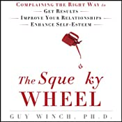 The Squeaky Wheel: Complaining the Right Way to Get Results, Improve Your Relationships, and Enhance Self-Esteem | [Guy Winch]