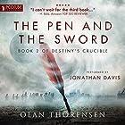 The Pen and the Sword: Destiny's Crucible, Book 2 Hörbuch von Olan Thorensen Gesprochen von: Jonathan Davis