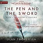 The Pen and the Sword: Destiny's Crucible, Book 2 | Olan Thorensen