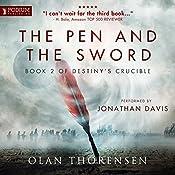The Pen and the Sword: Destiny's Crucible, Book 2   Olan Thorensen