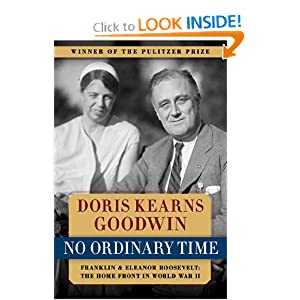 No Ordinary Time: Franklin and Eleanor Roosevelt: The Home Front in World War II by Doris Kearns Goodwin