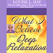 What I Believe and Deep Relaxation | [Louise L. Hay]