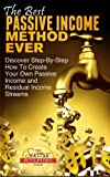 The Best Passive Income Method Ever - Step-By-Step How To Create Your Own Passive Income and Residual Income Streams