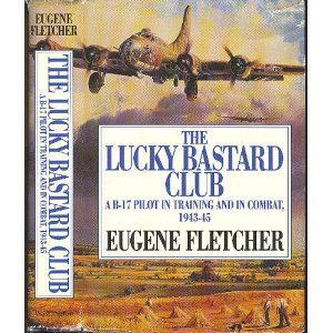 The Lucky Bastard Club: A B-17 Pilot in Training and in Combat, 1943-45/Mister Fletcher's Gang/2 Books in 1 Volume