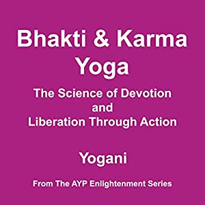 Bhakti and Karma Yoga: The Science of Devotion and Liberation Through Action | [ Yogani]